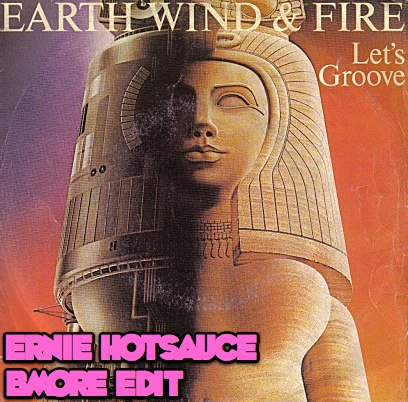 earth-wind-fire-let_s-groove-ernie-hotsauce-bmore-baltimore-club-remix-pixels