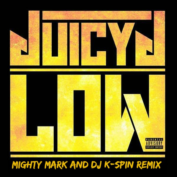 Cover Juicy J - Low(Mighty Mark and Dj K-Spin Remix)